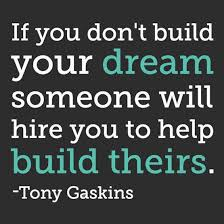 Will You Build Your Dreams or Someone Else's?